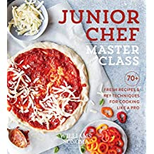 Junior Chef Master Class: 70+ Fresh Recipes and Key Techniques for Cooking Like a Pro