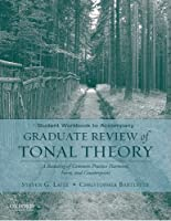 Graduate Review of Tonal Theory: A Recasting of Common Practice Harmony, Form and Counterpoint