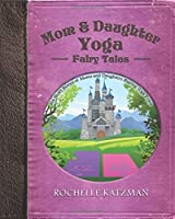 Mom and Daughter Yoga Fairy Tales: Six Short Stories of Moms and Daughters Sharing Yoga Poses [並行輸入品]