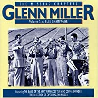 Missing Chapters, Vol. 6: Blue Champagne by GLENN MILLER (2006-01-01)
