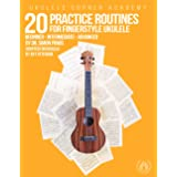20 Practice Routines for Fingerstyle Ukulele: A structured set of technique exercises for high G and low G ukulele.
