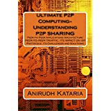 Ultimate P2P Computing-Understanding P2P SHARING, Peer-to-Peer Applications-Architecture PEER-TO-PEER TRAFFIC, ITS IMPACT ON ISP Protocols Its Challenges ... Science Book 1) (English Edition)