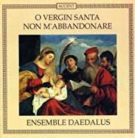 O Vergin Santa Non M'Abbandonare
