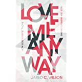 Love Me Anyway: How God's Perfect Love Fills Our Deepest Longing