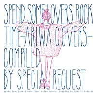 SPEND SOME LOVERS ROCK TIME - ARIWA COVERS- (日本独自企画盤)