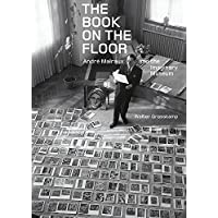 The Book on the Floor: Andre Malraux and the Imaginary Museum