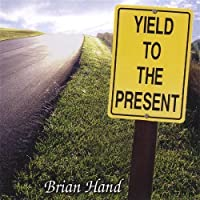 Yield to the Present by Brian Hand (2006-05-03)