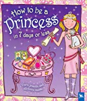 How to Be a Princess in 7 Days or Less