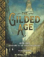 The Gilded Age: 1876-1912: Overture to the American Century