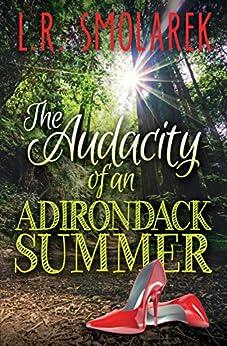 The Audacity of an Adirondack Summer (Adirondack for Ladies Book 3) by [Smolarek, L.R.]