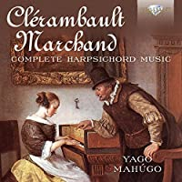 Clerambault & Marchand: Complete Harpsichord Music by Yago Mahugo