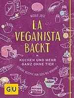 La Veganista backt: Kuchen und mehr ganz ohne Tier - Leckere Rezepte von suess bis herzhaft