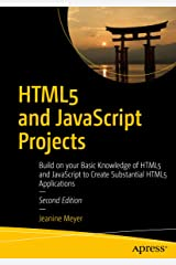 HTML5 and JavaScript Projects: Build on your Basic Knowledge of HTML5 and JavaScript to Create Substantial HTML5 Applications (English Edition) Kindle版