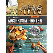 The Complete Mushroom Hunter: Illustrated Guide to Foraging, Harvesting, and Enjoying Wild Mushrooms