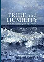 Pride and Humility: A New Interdisciplinary Analysis