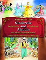 Cinderella and Aladdin: Two Tales and Their Histories (World of Fairy Tales)
