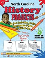 North Carolina History Projects: 30 Cool, Activities, Crafts, Experiments & More for Kids to Do to Learn About Your State (The North Carolina Experience)
