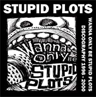 Wanna Only Be STUPID PLOTS discography1996-2000