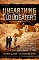 Unearthing the Lost World of the Cloudeaters: Compelling Evidence of the Incursion of Giants, Their Extraordinary Technology & Imminent Return