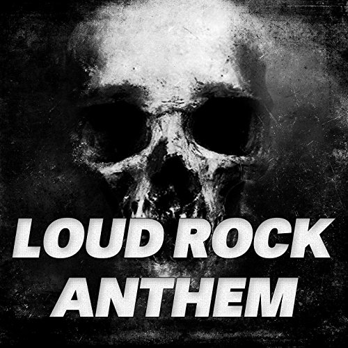 LOUD ROCK ANTHEM [Explicit]