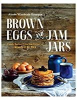 BROWN EGGS AND JAM JARS (US EDITION): Family Recipes From The Kitchen Of Simple Bites
