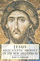 Jesus: Apocalyptic Prophet of the New Millennium by Bart D. Ehrman(2001-05-31)