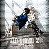 ZUTTOMO 2