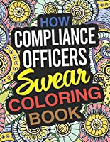 How Compliance Officers Swear Coloring Book: A Compliance Officer Coloring Book