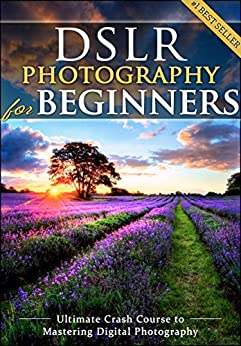 DSLR Photography for Beginners: Take 10 Times Better Pictures in 48 Hours or Less! Best Way to Learn Digital Photography, Master Your DSLR Camera & Improve Your Digital SLR Photography Skills by [Black, Brian]