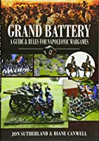 Grand Battery: A Guide and Rules to Napoleonic Wargames