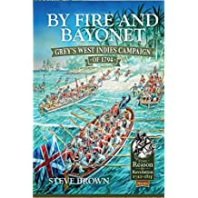 By Fire and Bayonet: Grey's West Indies Campaign of 1794 (From Reason to Revolution)