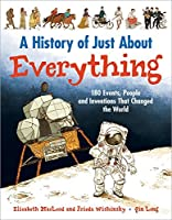 A History of Just About Everything: 180 Events, People and Inventions That Changed the World by Elizabeth MacLeod Frieda Wishinsky(2013-08-01)