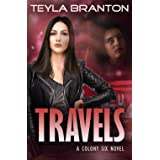 Travels: A Post-Apocalyptic Dystopian Sci-Fi Novel (A Colony Six Book 3)