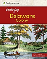 Exploring the Delaware Colony (Smithsonian: Exploring the 13 Colonies)