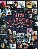 Vive la France! Das Kochbuch: 299 Rezepte aus dem Schlemmerparadies 画像