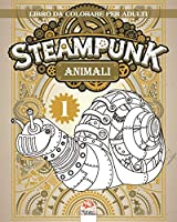 Animali Steampunk 1 – Libro da colorare per adulti: Libro da colorare per adulti (Mandala) - Steampunk - Anti-stress – volume 1