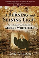 A Burning and Shining Light: The Testimony and Witness of George Whitefield
