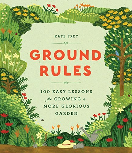 Ground Rules: 100 Easy Lessons for Growing a More Glorious Garden (English Edition)