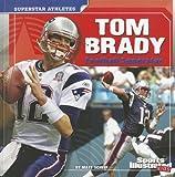 Tom Brady: Football Superstar (Sports Illustrated Kids: Superstar Athletes)