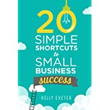 20 Simple Shortcuts to Small Business Success: Marketing, Mindset, Money and Productivity Tips to Help You Run Your Business