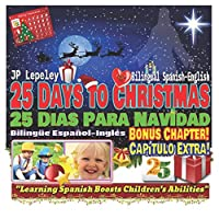 25 Days to Christmas. Bilingual Spanish-English. Bonus Chapter: 25 Dias Para Navidad. Bilinguee Español-Inglés. Capítulo Extra