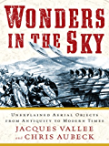 Wonders in the Sky: Unexplained Aerial Objects from Antiquity to Modern Times (English Edition)