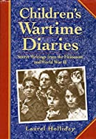 Children's Wartime Diaries: Secret Writings from the Holocaust and World War II