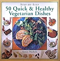 50 Quick & Healthy Vegetarian Dishes: Step by Step
