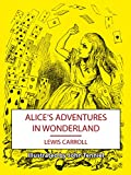 Alice's Adventures in Wonderland (Illustrated by John Tenniel) [Complete Table of Contents] (English Edition)