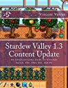 Stardew Valley 1.3 Content Update: An Unofficial Game Guide for Nintendo Switch, Ps4, Xbox One, and PC