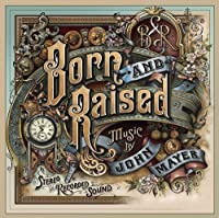 Born and Raised by John Mayer (2012-05-22)