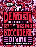Questa dentista ha bisogno di un fottutissimo bicchiere di vino: Un libro da colorare per adulti con parolacce: Un libro antistress per le dentiste, le assistenti alla poltrona e le studentesse di Odontoiatria