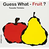 Guess What- Fruit?