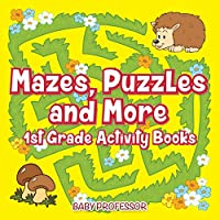 Mazes, Puzzles and More 1st Grade Activity Books